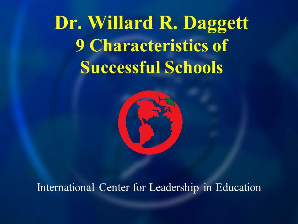 International Center for Leadership in Education Dr. Willard R. Daggett 9 Characteristics of Successful Schools