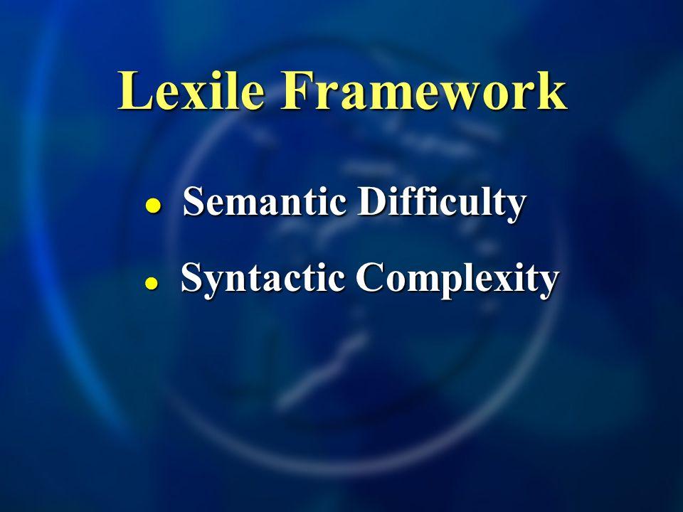 Lexile Framework Semantic Difficulty Semantic Difficulty Syntactic Complexity Syntactic Complexity