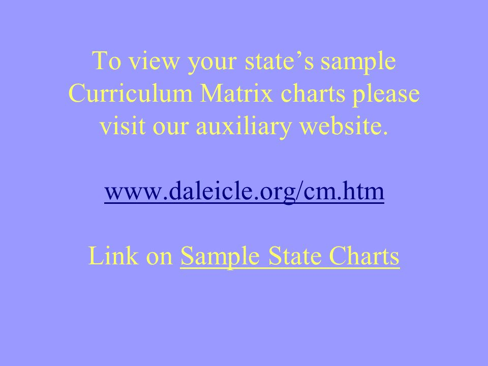 To view your states sample Curriculum Matrix charts please visit our auxiliary website.