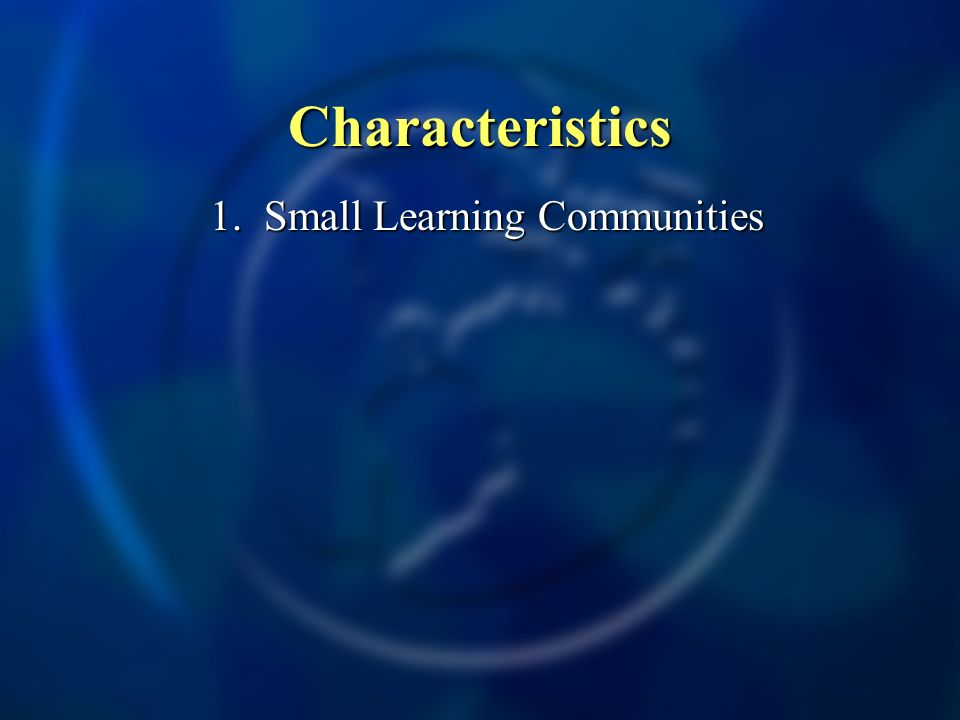 Characteristics 1. Small Learning Communities