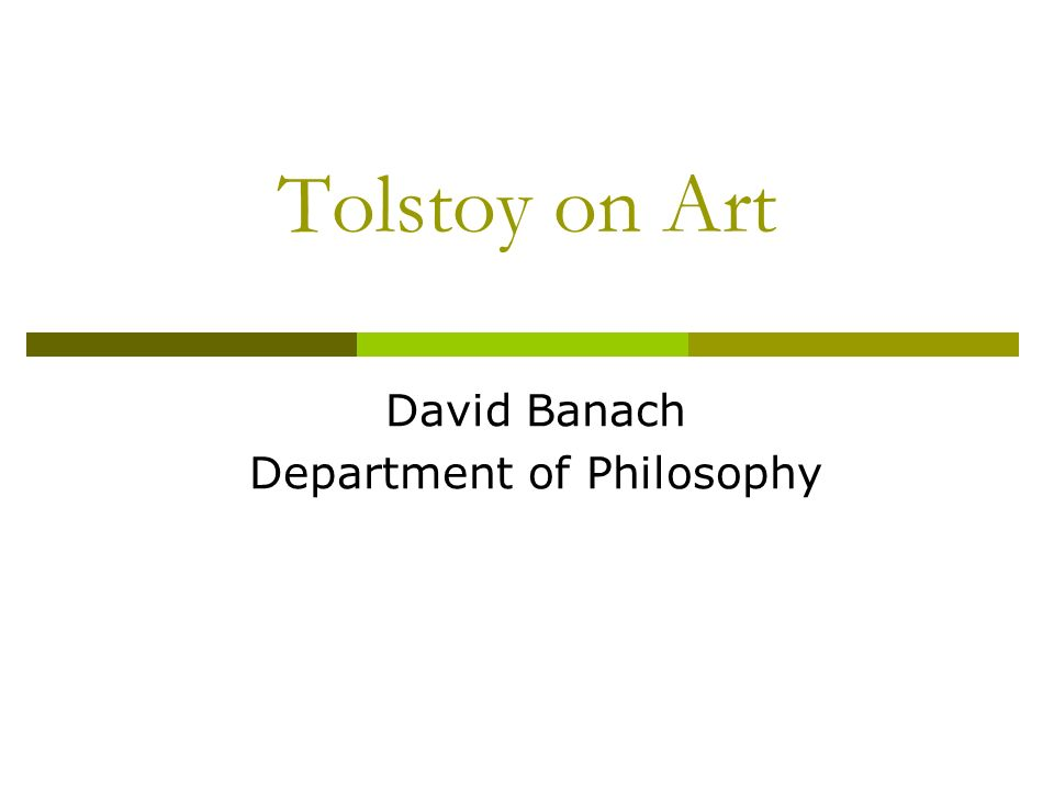 Tolstoy on Art David Banach Department of Philosophy
