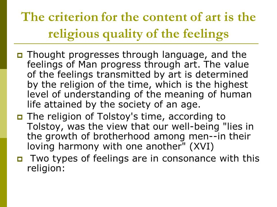 The criterion for the content of art is the religious quality of the feelings Thought progresses through language, and the feelings of Man progress th