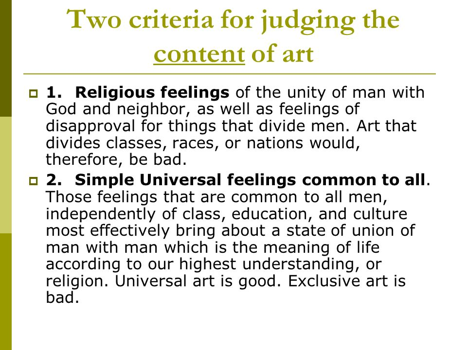 Two criteria for judging the content of art 1.Religious feelings of the unity of man with God and neighbor, as well as feelings of disapproval for thi