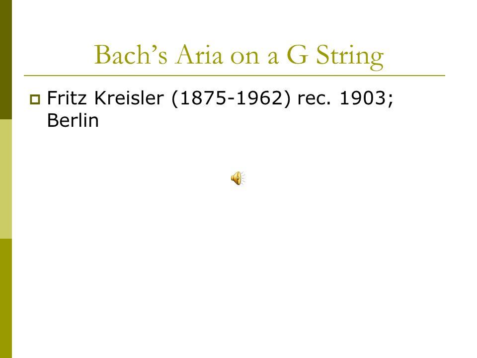 Bachs Aria on a G String Fritz Kreisler (1875-1962) rec. 1903; Berlin