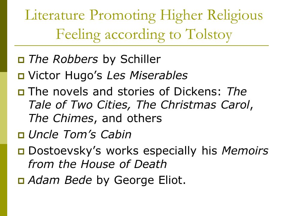 Literature Promoting Higher Religious Feeling according to Tolstoy The Robbers by Schiller Victor Hugos Les Miserables The novels and stories of Dicke