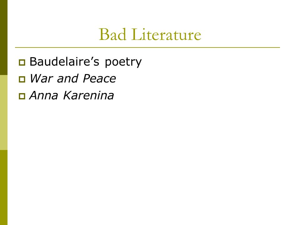 Bad Literature Baudelaires poetry War and Peace Anna Karenina