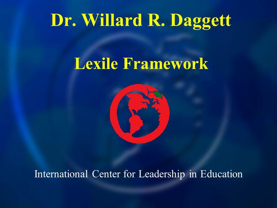 International Center for Leadership in Education Dr. Willard R. Daggett Lexile Framework