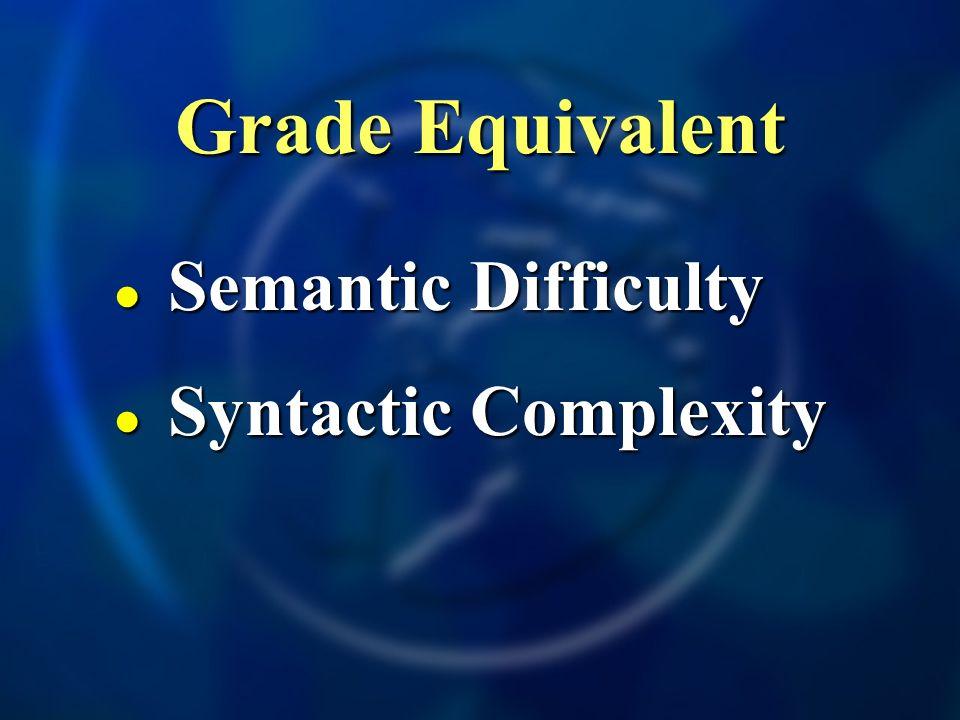 Grade Equivalent Semantic Difficulty Semantic Difficulty Syntactic Complexity Syntactic Complexity