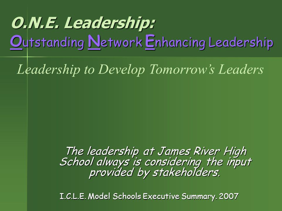 O.N.E. Leadership: O utstanding N etwork E nhancing Leadership The leadership at James River High School always is considering the input provided by s