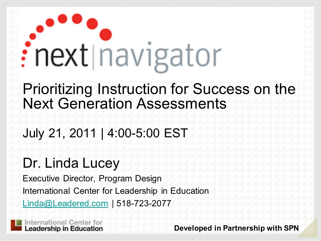 Prioritizing Instruction for Success on the Next Generation Assessments July 21, 2011 | 4:00-5:00 EST Dr. Linda Lucey Executive Director, Program Desi