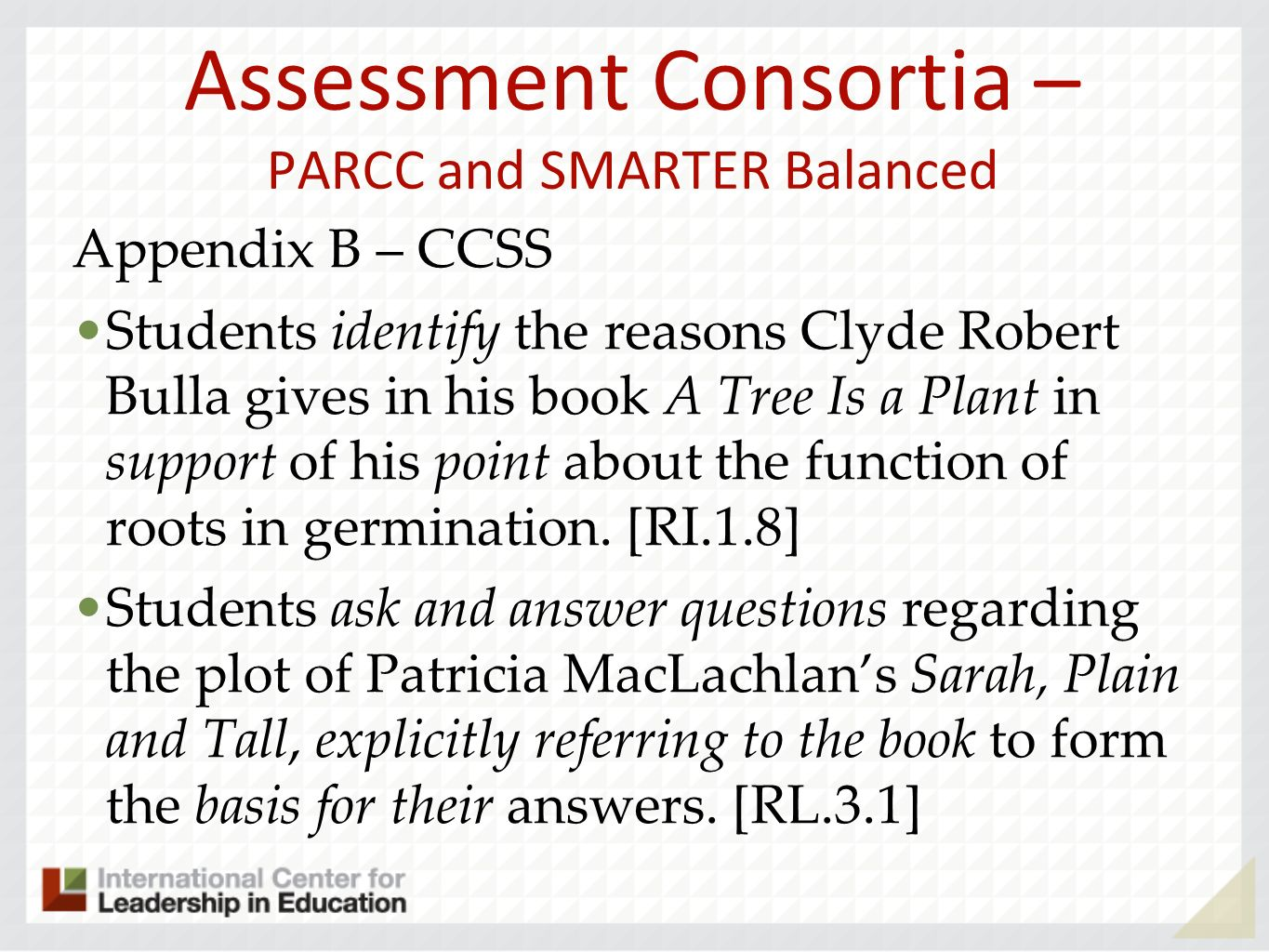 Assessment Consortia – PARCC and SMARTER Balanced Appendix B – CCSS Students identify the reasons Clyde Robert Bulla gives in his book A Tree Is a Pla