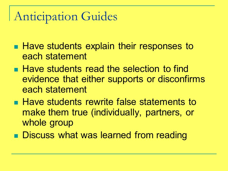 Anticipation Guides Have students explain their responses to each statement Have students read the selection to find evidence that either supports or