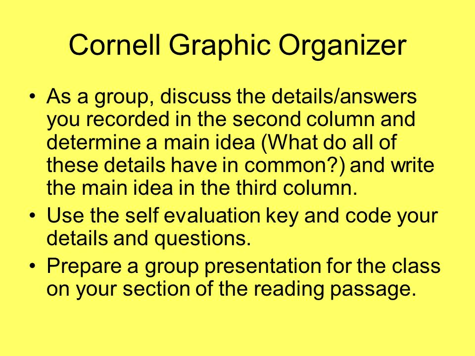Cornell Graphic Organizer As a group, discuss the details/answers you recorded in the second column and determine a main idea (What do all of these de