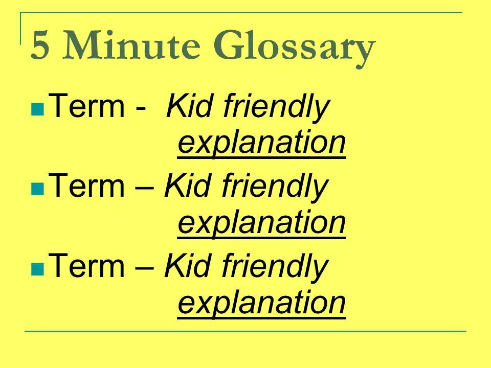 5 Minute Glossary Term - Kid friendly explanation Term – Kid friendly explanation