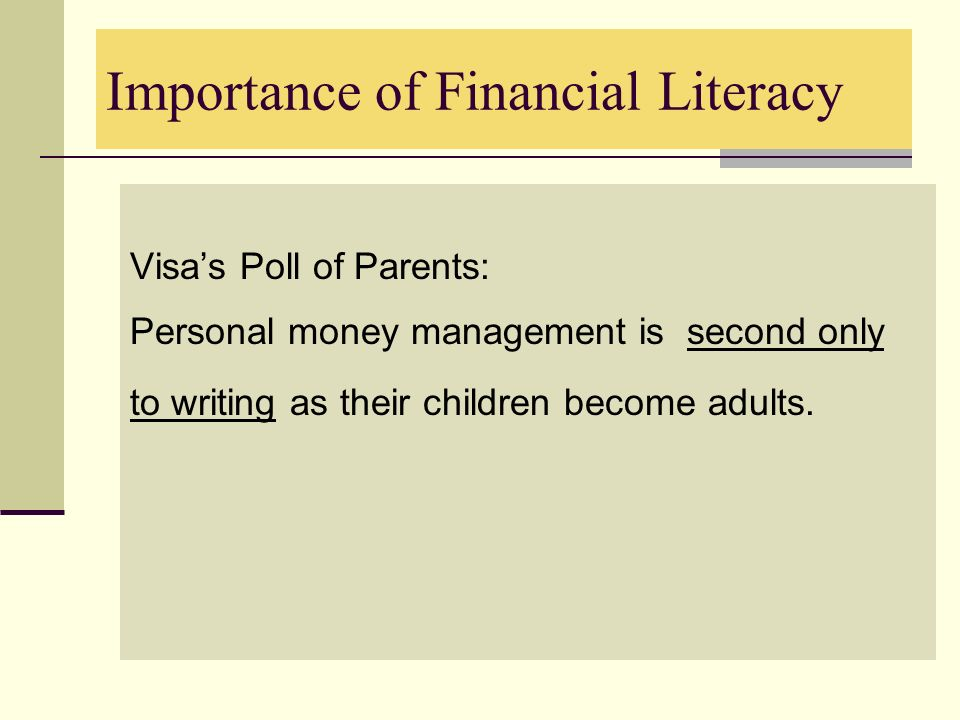 Importance of Financial Literacy Visas Poll of Parents: Personal money management is second only to writing as their children become adults.