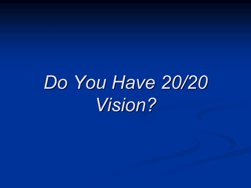 Do You Have 20/20 Vision?