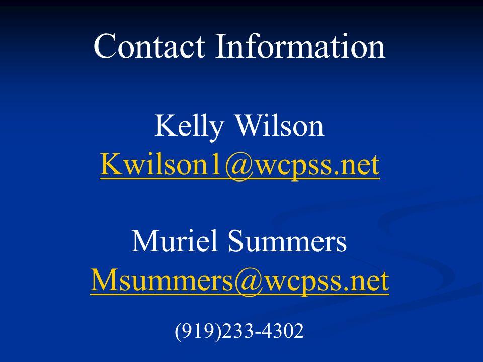Contact Information Kelly Wilson Kwilson1@wcpss.net Muriel Summers Msummers@wcpss.net (919)233-4302