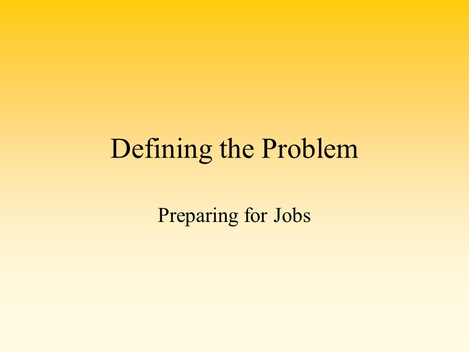 Defining the Problem Preparing for Jobs