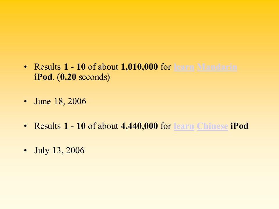 Results 1 - 10 of about 1,010,000 for learn Mandarin iPod. (0.20 seconds)learnMandarin June 18, 2006 Results 1 - 10 of about 4,440,000 for learn Chine