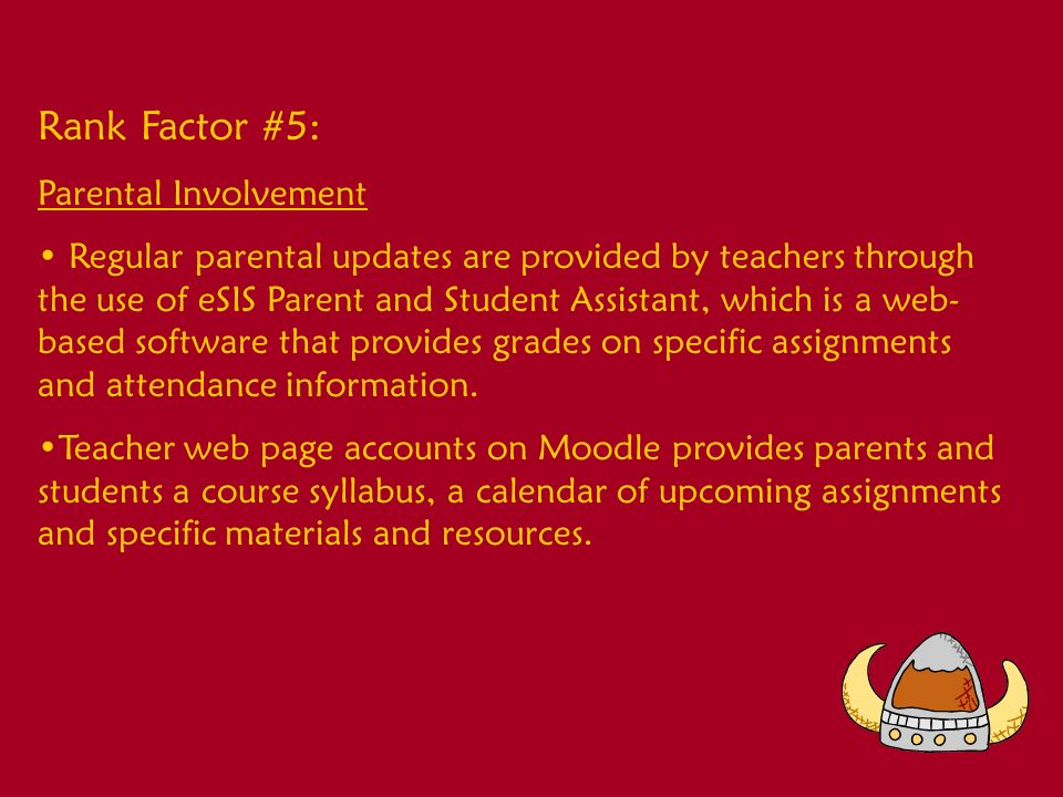 Rank Factor #5: Parental Involvement Regular parental updates are provided by teachers through the use of eSIS Parent and Student Assistant, which is