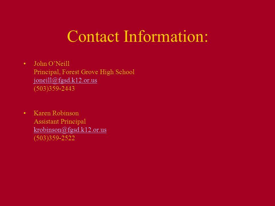Contact Information: John ONeill Principal, Forest Grove High School joneill@fgsd.k12.or.us (503)359-2443 Karen Robinson Assistant Principal krobinson@fgsd.k12.or.us (503)359-2522