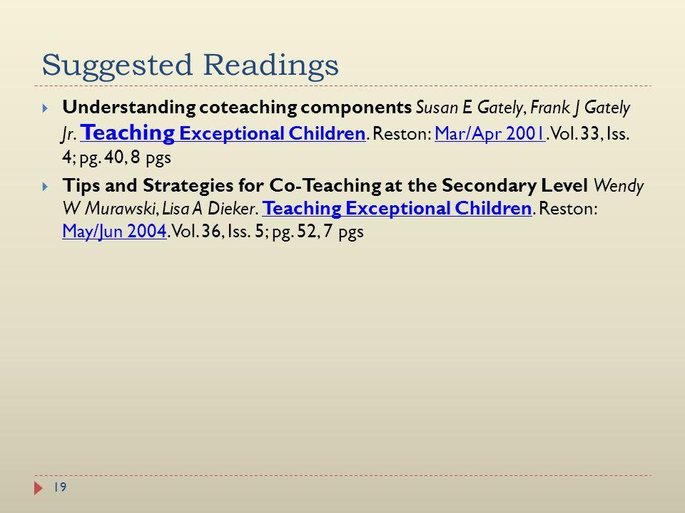 Suggested Readings 19 Understanding coteaching components Susan E Gately, Frank J Gately Jr. Teaching Exceptional Children. Reston: Mar/Apr 2001. Vol.