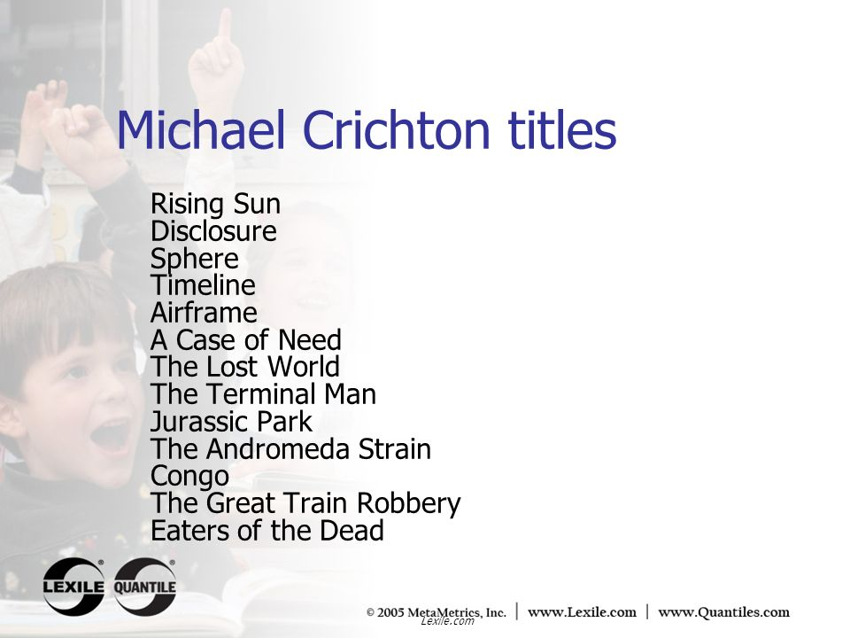 Lexile.com Michael Crichton titles Rising Sun Disclosure Sphere Timeline Airframe A Case of Need The Lost World The Terminal Man Jurassic Park The And