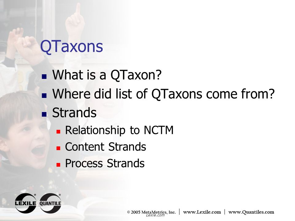 Lexile.com QTaxons What is a QTaxon? Where did list of QTaxons come from? Strands Relationship to NCTM Content Strands Process Strands