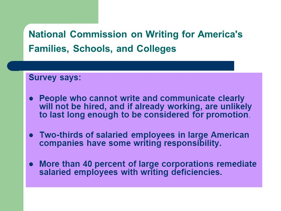 National Commission on Writing for America's Families, Schools, and Colleges Survey says: People who cannot write and communicate clearly will not be