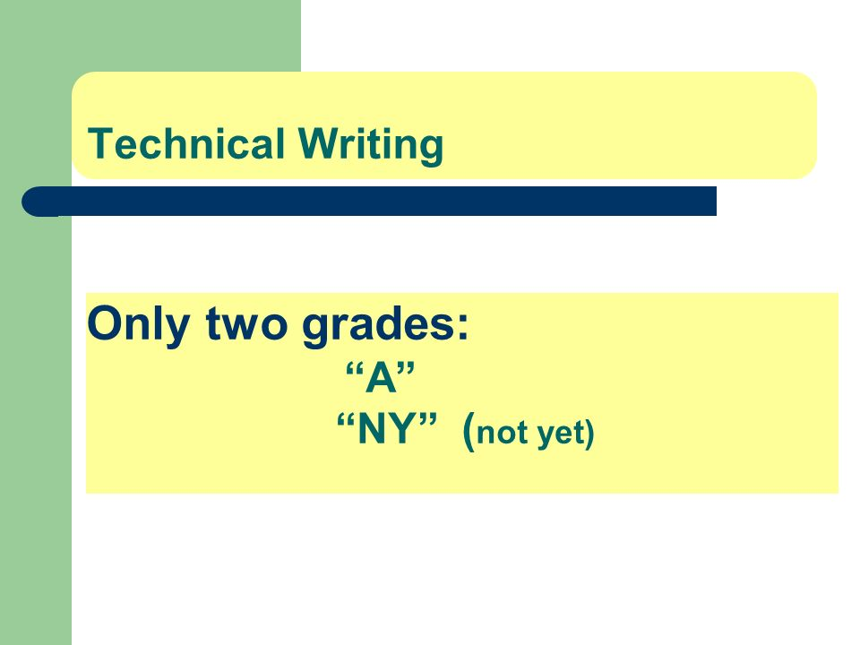 Only two grades: A NY ( not yet) Technical Writing