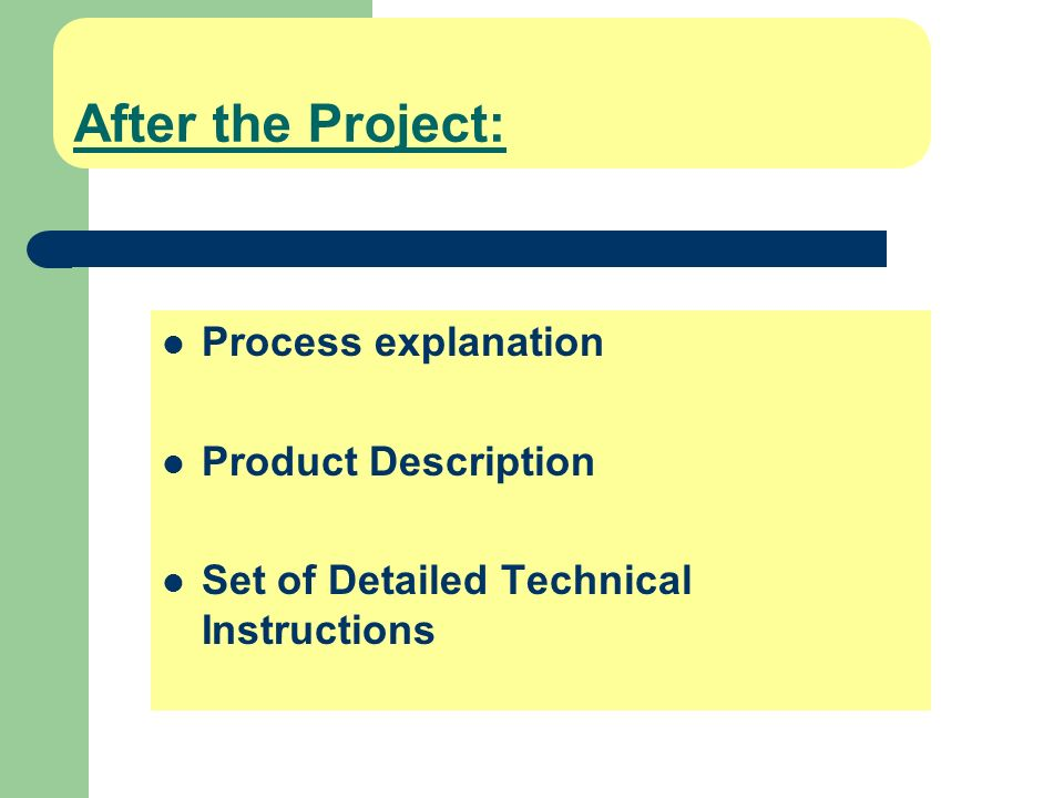 After the Project: Process explanation Product Description Set of Detailed Technical Instructions