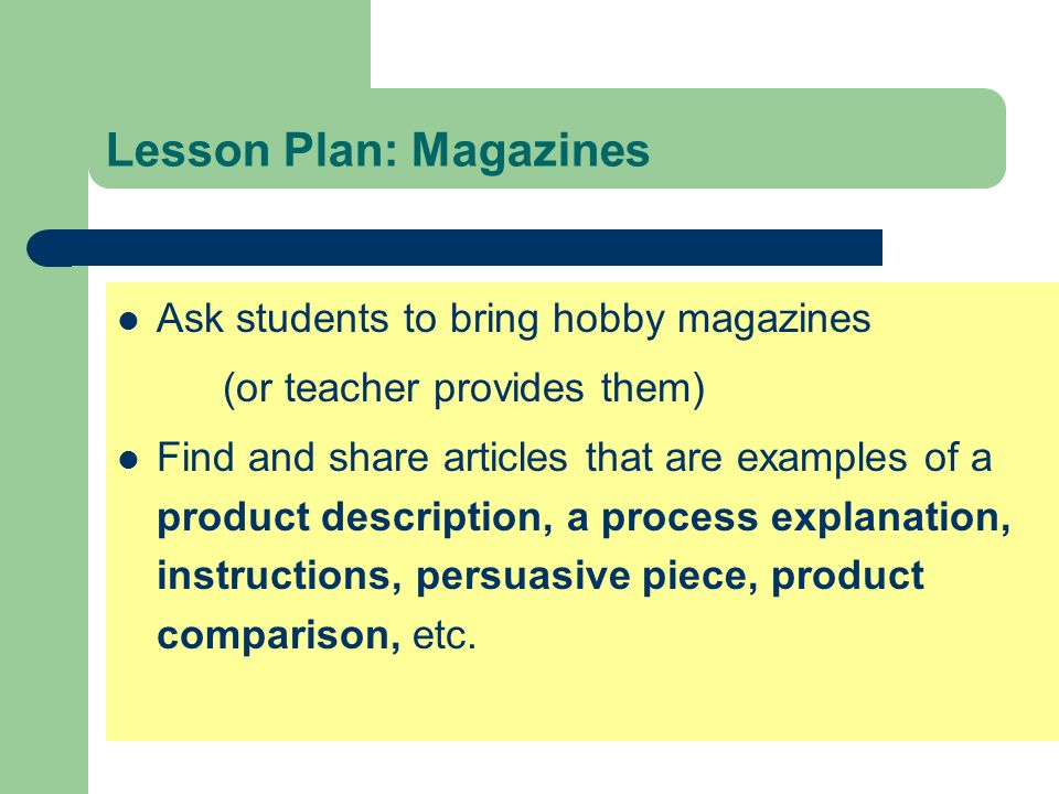 Lesson Plan: Magazines Ask students to bring hobby magazines (or teacher provides them) Find and share articles that are examples of a product descrip