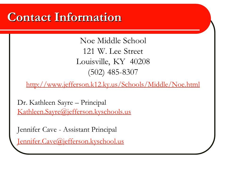 Contact Information Noe Middle School 121 W. Lee Street Louisville, KY 40208 (502) 485-8307 http://www.jefferson.k12.ky.us/Schools/Middle/Noe.html Dr.