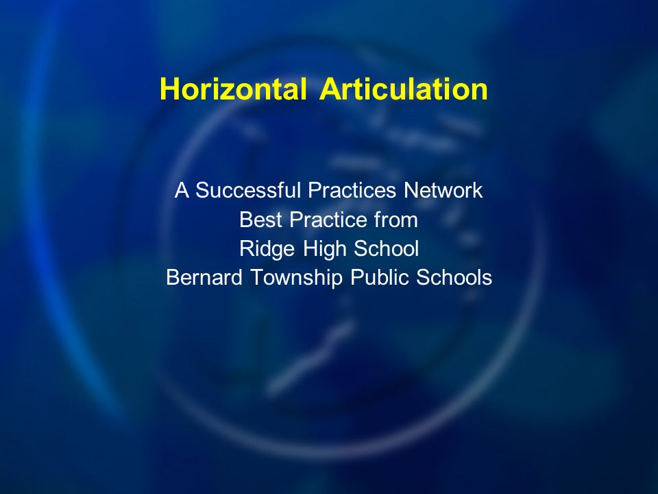 Horizontal Articulation A Successful Practices Network Best Practice from Ridge High School Bernard Township Public Schools