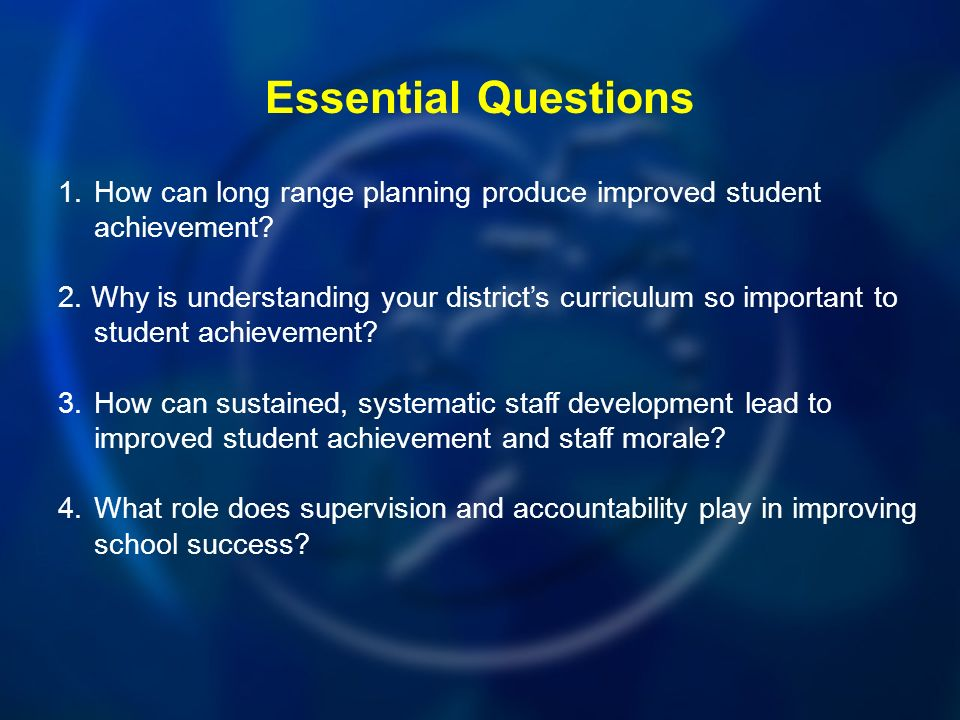 Essential Questions 1.How can long range planning produce improved student achievement.