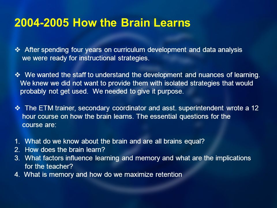 How the Brain Learns After spending four years on curriculum development and data analysis we were ready for instructional strategies.