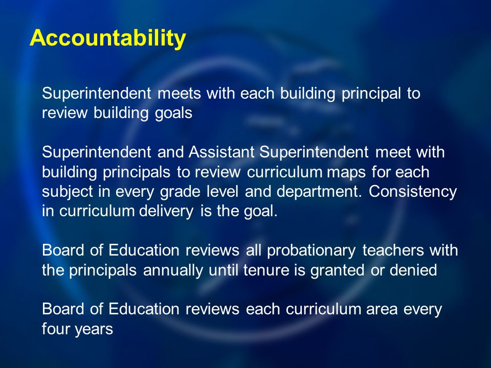 Accountability Superintendent meets with each building principal to review building goals Superintendent and Assistant Superintendent meet with building principals to review curriculum maps for each subject in every grade level and department.