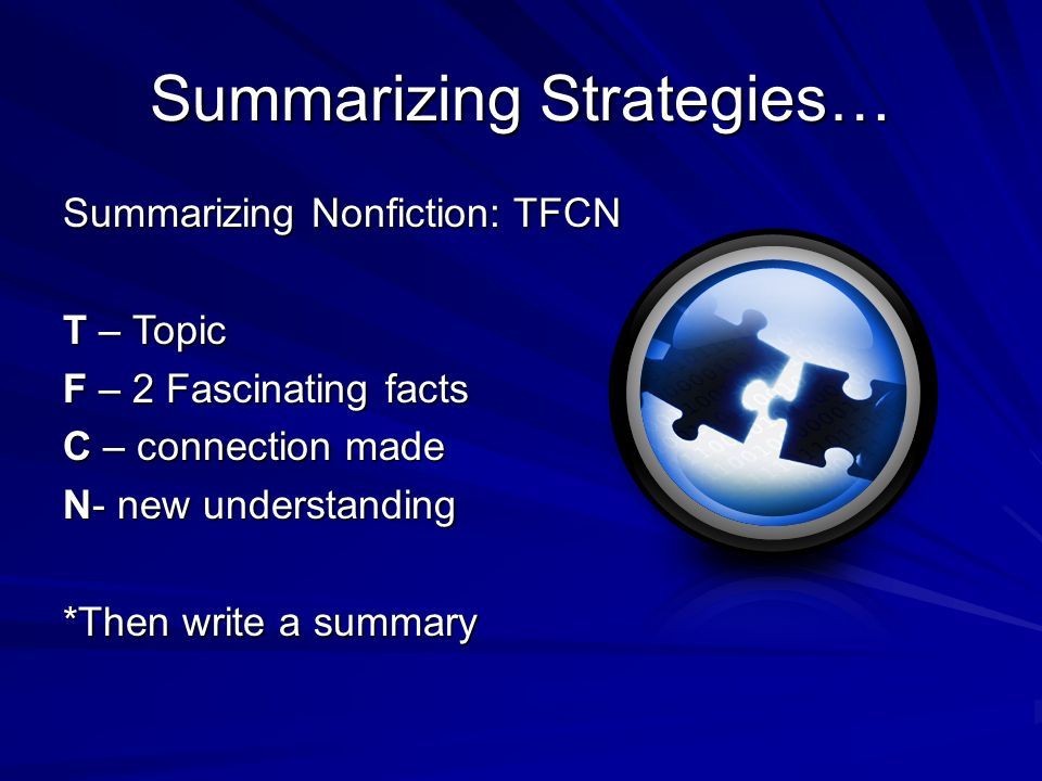 Summarizing Strategies… Summarizing Nonfiction: TFCN T – Topic F – 2 Fascinating facts C – connection made N- new understanding *Then write a summary