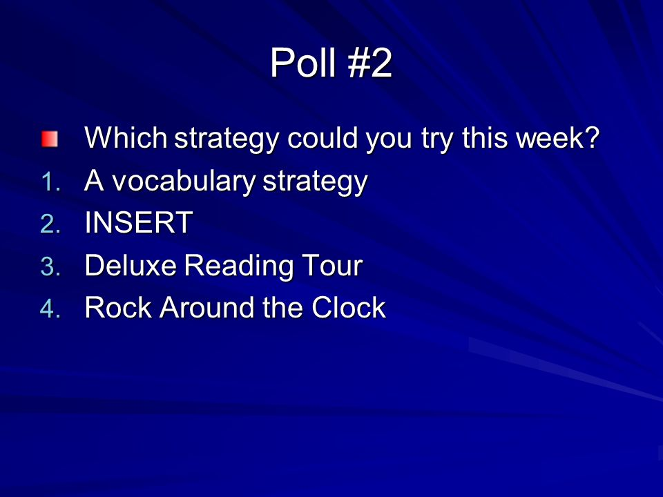 Poll #2 Which strategy could you try this week? 1. A vocabulary strategy 2. INSERT 3. Deluxe Reading Tour 4. Rock Around the Clock