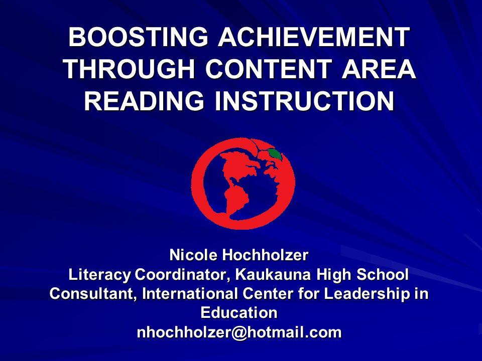 BOOSTING ACHIEVEMENT THROUGH CONTENT AREA READING INSTRUCTION Nicole Hochholzer Literacy Coordinator, Kaukauna High School Consultant, International C