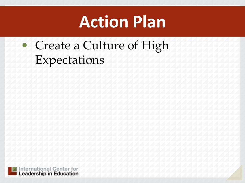 Action Plan Create a Culture of High Expectations