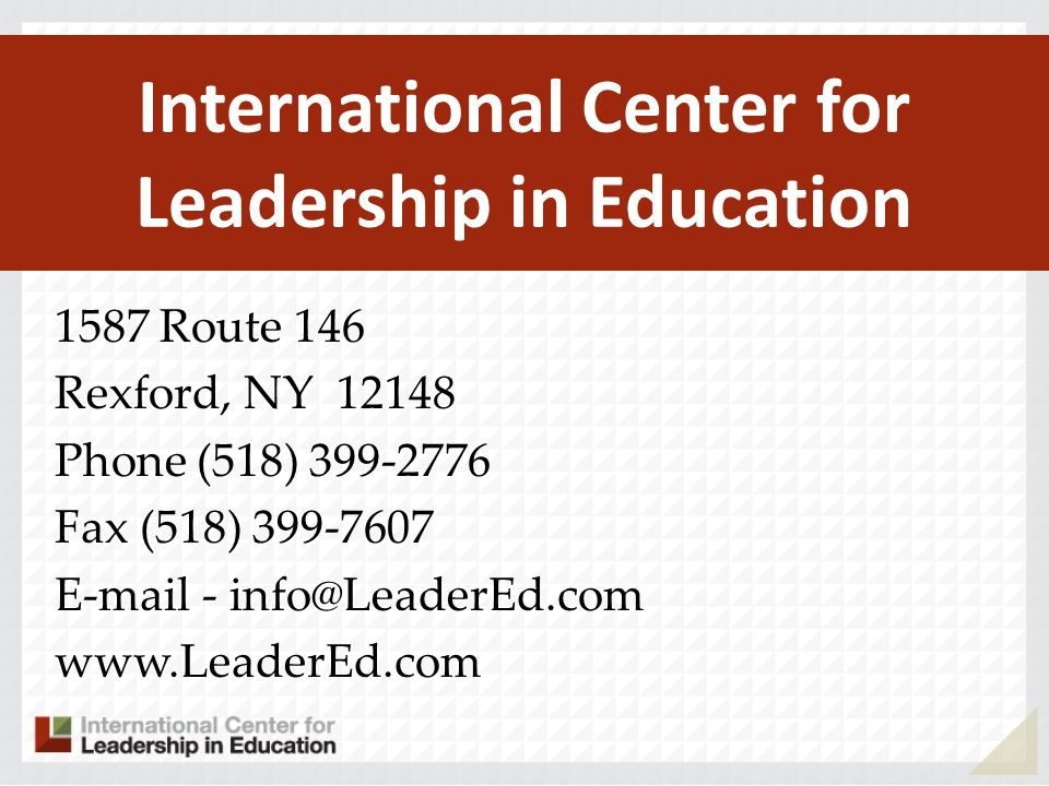 1587 Route 146 Rexford, NY 12148 Phone (518) 399-2776 Fax (518) 399-7607 E-mail - info@LeaderEd.com www.LeaderEd.com International Center for Leadership in Education