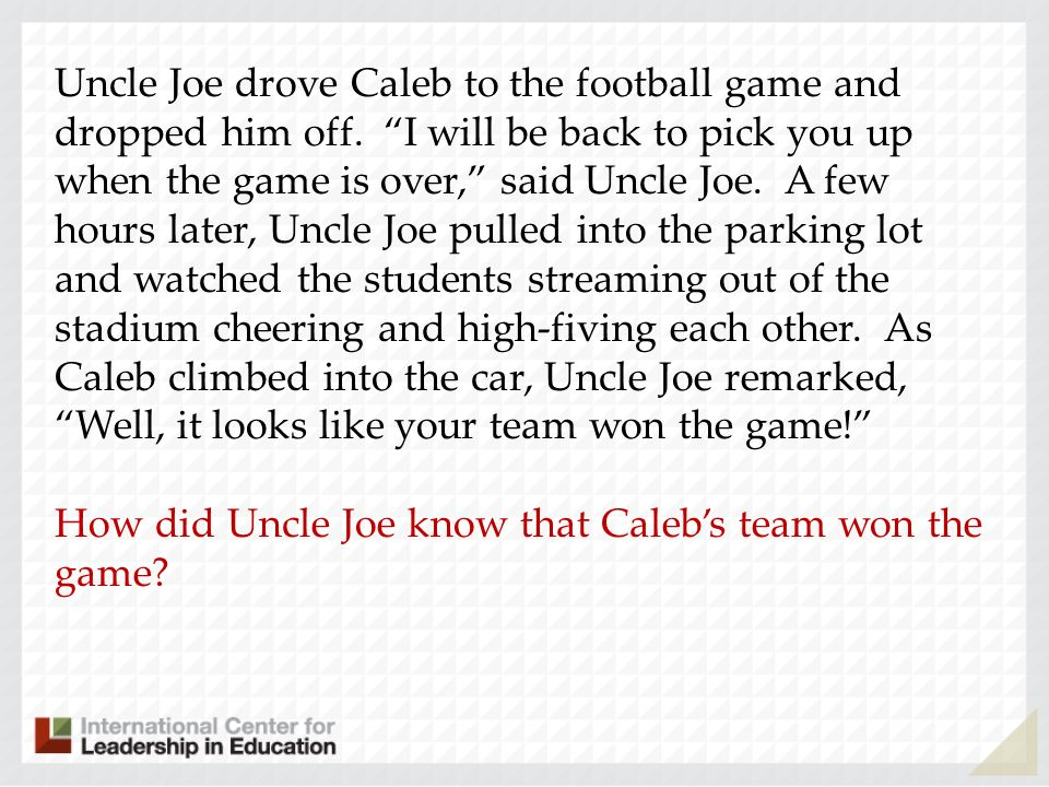 Uncle Joe drove Caleb to the football game and dropped him off. I will be back to pick you up when the game is over, said Uncle Joe. A few hours later
