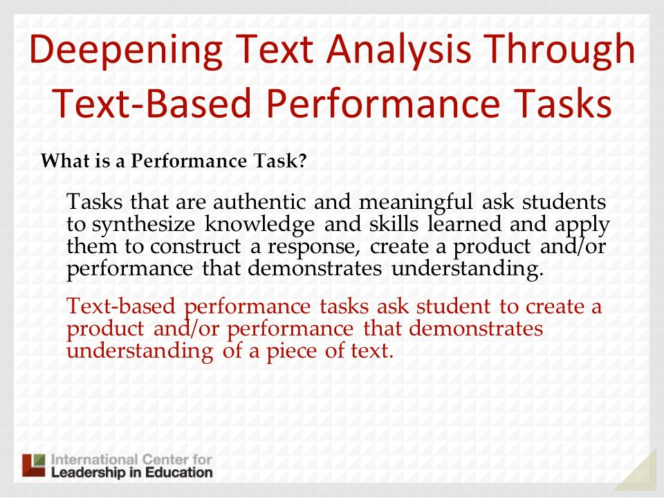 Deepening Text Analysis Through Text-Based Performance Tasks What is a Performance Task? Tasks that are authentic and meaningful ask students to synth