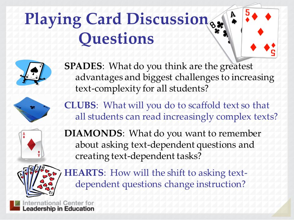 Playing Card Discussion Questions SPADES: What do you think are the greatest advantages and biggest challenges to increasing text-complexity for all s