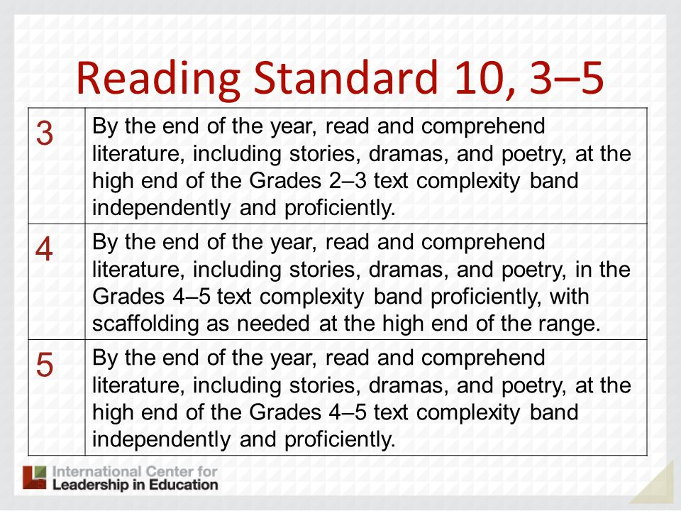 Reading Standard 10, 3–5 3 By the end of the year, read and comprehend literature, including stories, dramas, and poetry, at the high end of the Grade
