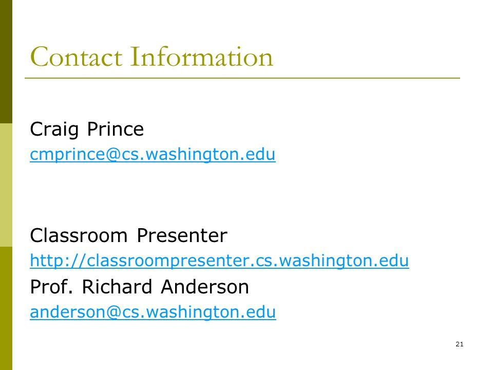 21 Contact Information Craig Prince cmprince@cs.washington.edu Classroom Presenter http://classroompresenter.cs.washington.edu Prof.