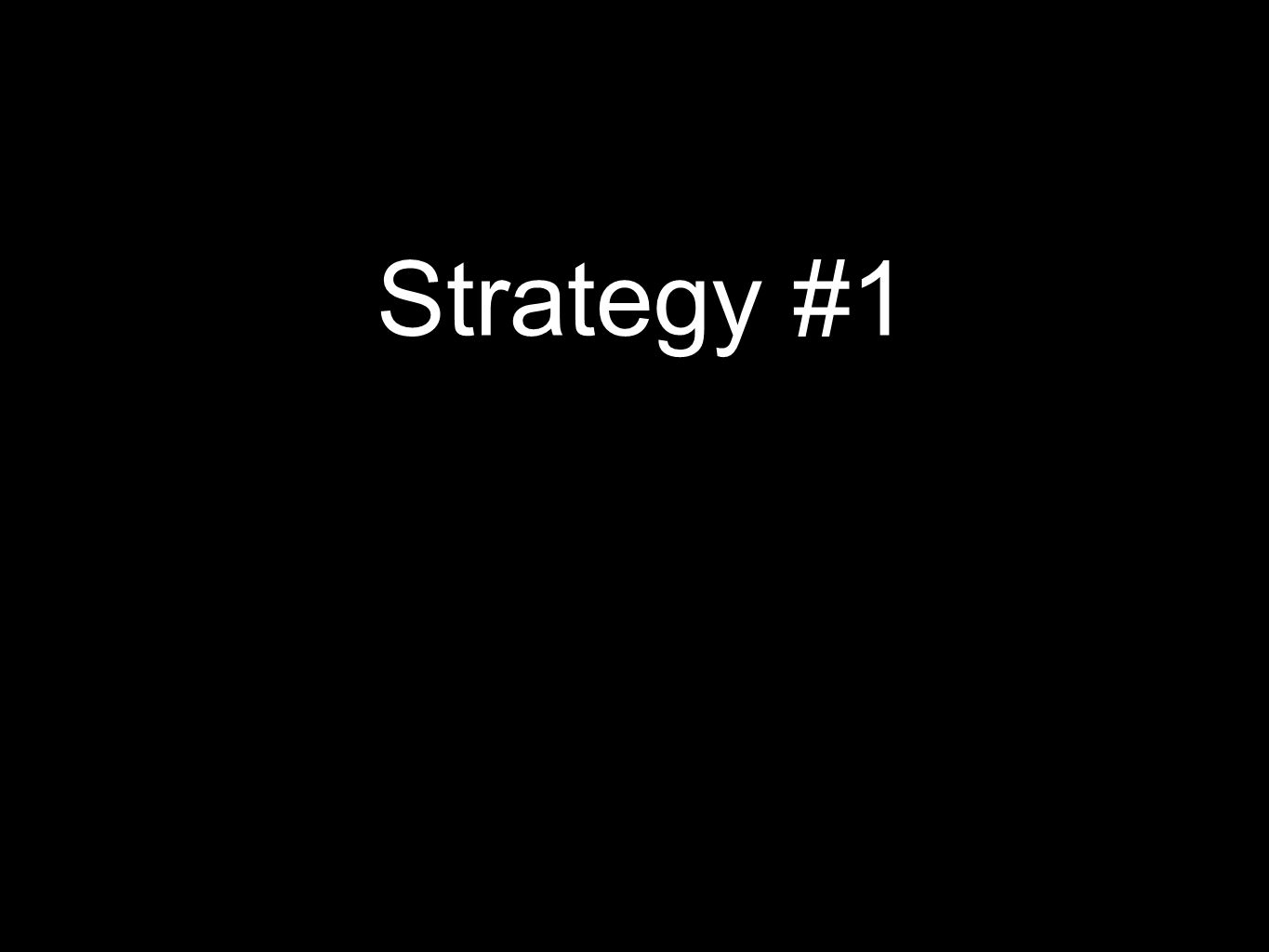 Strategy #1