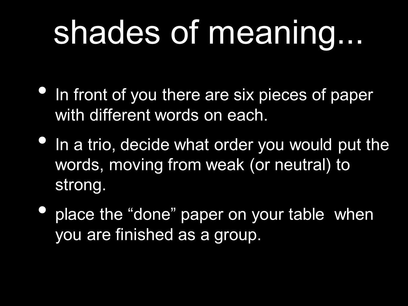 shades of meaning... In front of you there are six pieces of paper with different words on each.
