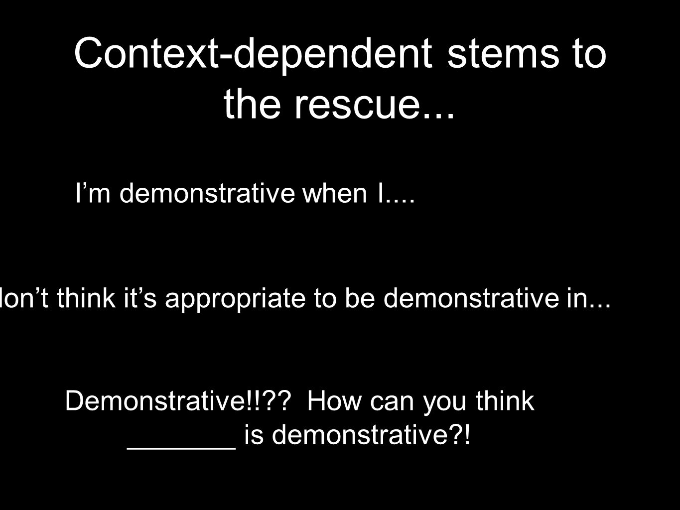 Context-dependent stems to the rescue... Im demonstrative when I....